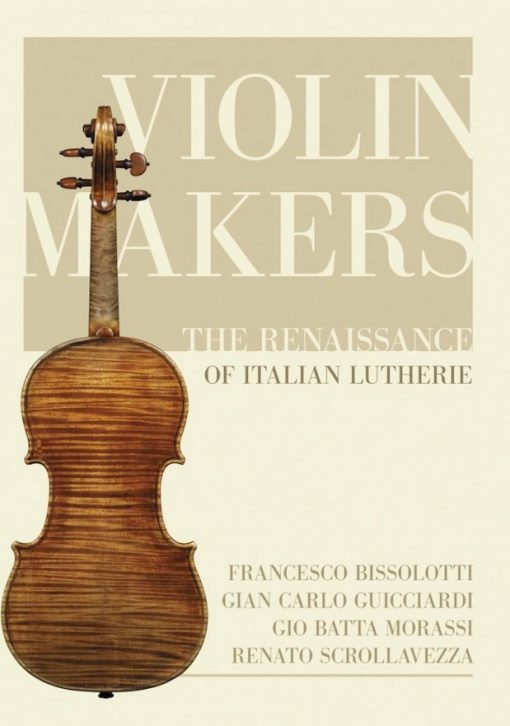 Violin Makers - The Renaissance of Italian Lutherie